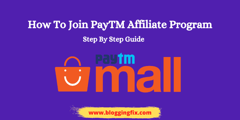 Step By Step Guide To Join PayTM Affiliate Program In 2021
