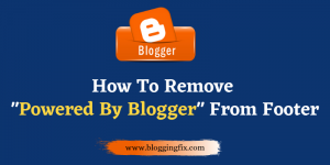 How To Remove Powered By Blogger In Blogger : Step By Step Guide