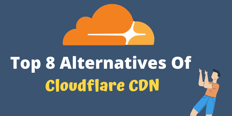 Top 8 Alternatives Of Cloudflare CDN In 2021: [Both Free & Paid]