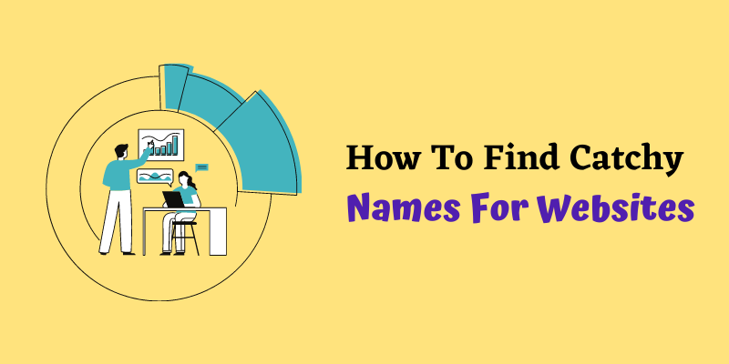 How To Find Catchy Names For Websites [Detailed Guide]