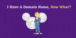 I Have A Domain Now What? Follow These Amazing Steps