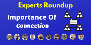 How To Connect With Other Bloggers and Its Importance [Explained By 10 Experts]