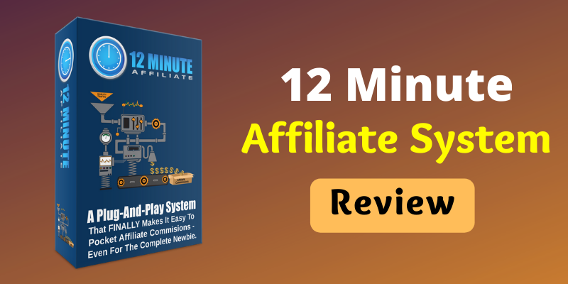 12 Minute Affiliate System Review: Is It Value For Money?