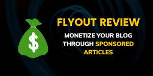 Flyout Review: Monetize Your Blog Through Sponsored Posts